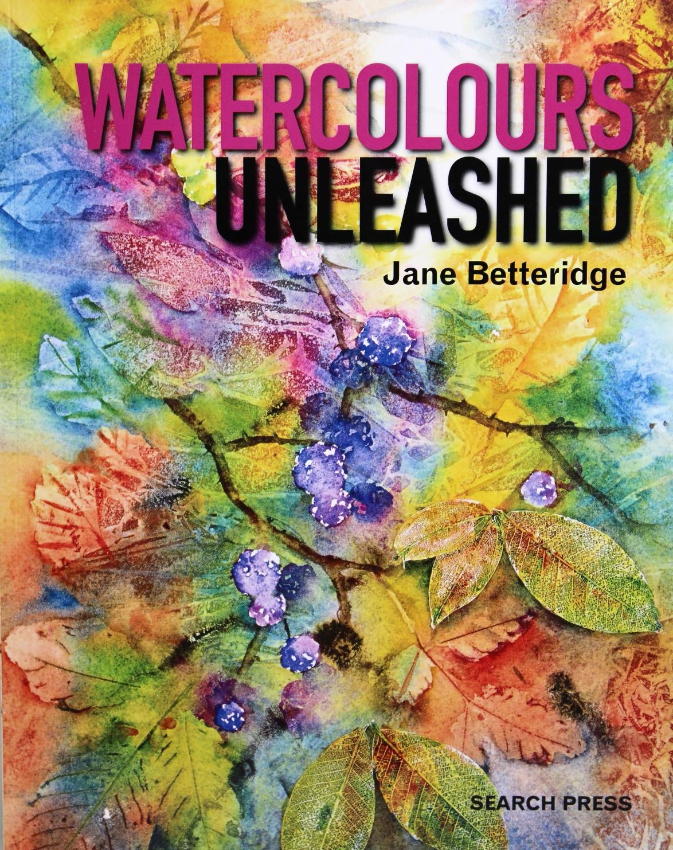Watercolor books by search press - Watercolours Unleashed By Jane Betteridge Search Press